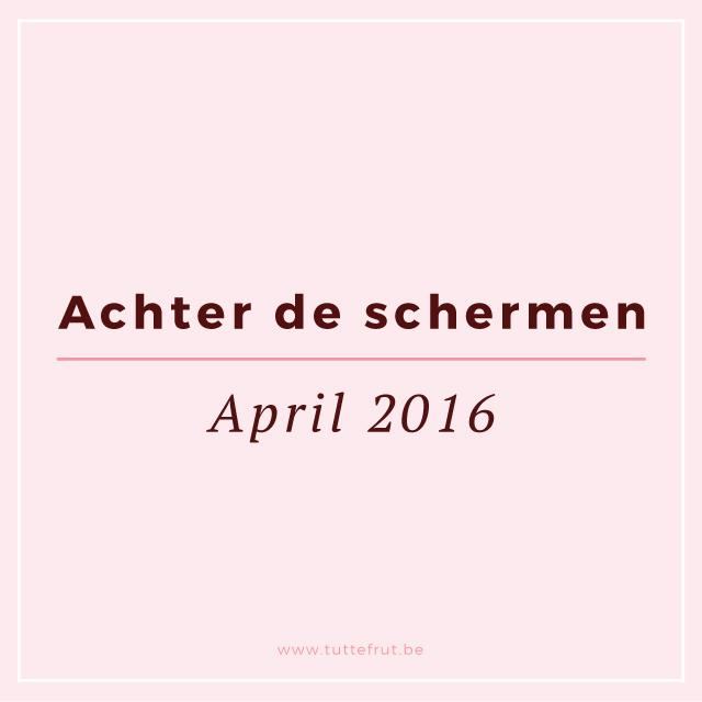 Achter de schermen: April 2016