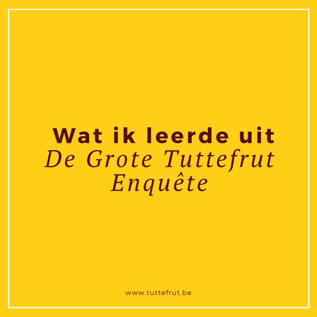 Wat ik leerde uit de grote Tuttefrut enquête